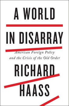 A World in Disarray: American Foreign Policy and the Crisis of the Old Order, Richard Haass