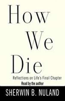 How We Die: Reflections on Life's Final Chapter Reflections on Life's Final Chapter, Sherwin B. Nuland