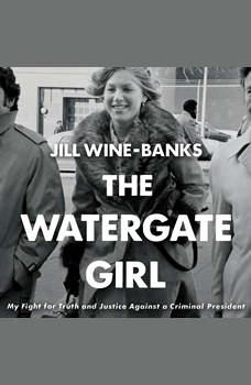 The Watergate Girl: My Fight for Truth and Justice Against a Criminal President, Jill Wine-Banks
