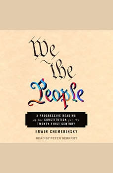 We the People: A Progressive Reading of the Constitution for the Twenty-First Century A Progressive Reading of the Constitution for the Twenty-First Century, Erwin Chemerinsky