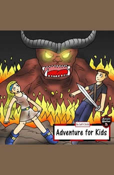 Adventure for Kids: Taking Down the Fire Monster, Jeff Child