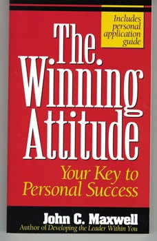 The Winning Attitude: Your Key to Personal Success Your Key to Personal Success, John C. Maxwell