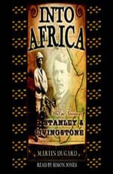 Into Africa: The Epic Adventures of Stanley and Livingstone, Martin Dugard