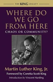 Where Do We Go From Here: Chaos or Community? Chaos or Community?, Dr. Martin Luther King, Jr.