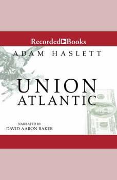 Union Atlantic, Adam Haslett