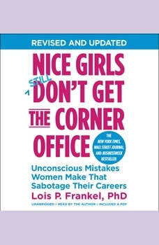 Nice Girls Don't Get the Corner Office: Unconscious Mistakes Women Make That Sabotage Their Careers, Lois P. Frankel