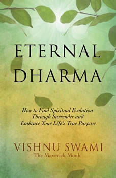 Eternal Dharma: How to Find Spiritual Evolution through Surrender and Embrace Your Life's True Purpose, Vishnu Swami