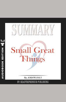 Summary of Small Great Things: A Novel by Jodi Picoult, Readtrepreneur Publishing