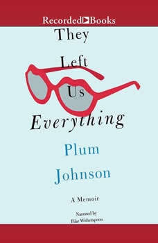 They Left Us Everything: A Memoir, Plum Johnson