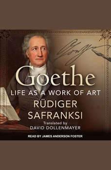 Goethe: Life as a Work of Art, Rudiger Safranksi
