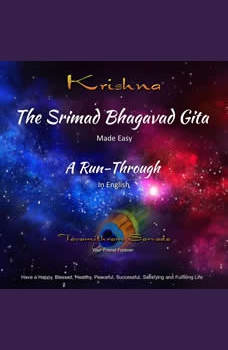 The SRIMAD BHAGAVAD GITA - MADE EASY - A RUN-THROUGH in English, Tavamithram Sarvada