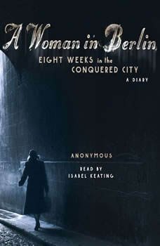 A Woman in Berlin: Eight Weeks in the Conquered City: A Diary, Anonymous