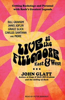 Live at the Fillmore East and West: Getting Backstage and Personal With Rock's Greatest Legends, John Glatt