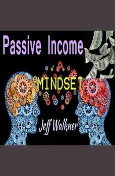 Passive Income Mindset, Jeff Walkner