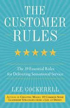 The Customer Rules: The 39 Essential Rules for Delivering Sensational Service, Lee Cockerell