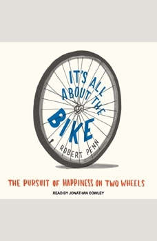 It's All About the Bike: The Pursuit of Happiness on Two Wheels The Pursuit of Happiness on Two Wheels, Robert Penn
