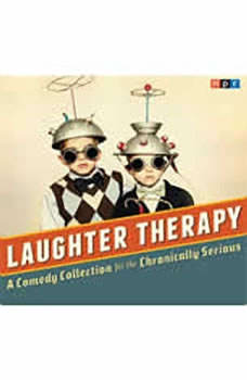 NPR Laughter Therapy: A Comedy Collection for the Chronically Serious, NPR