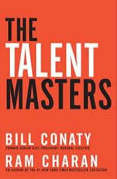 The Talent Masters: Why Smart Leaders Put People Before Numbers Why Smart Leaders Put People Before Numbers, Bill Conaty