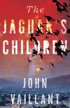 The Jaguar's Children, John Vaillant