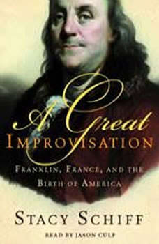 A Great Improvisation: Franklin, France, and the Birth of America, Stacy Schiff