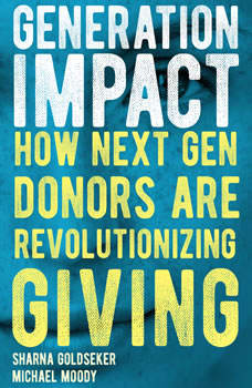 Generation Impact: How Next Gen Donors Are Revolutionizing Giving, Sharna Goldseker
