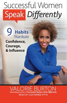 Successful Women Speak Differently: 9 Habits That Build Confidence, Courage, and Influence, Valorie Burton