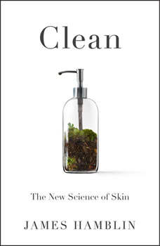 Clean: The New Science of Skin, James Hamblin