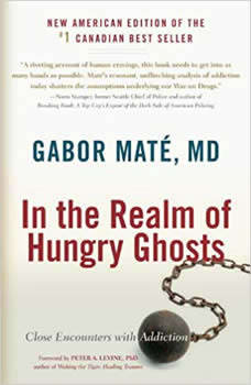 In the Realm of Hungry Ghosts: Close Encounters with Addiction Close Encounters with Addiction, Gabor Mate