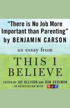 There is No Job More Important than Parenting: A This I Believe Essay, Benjamin Carson