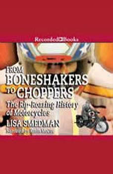 From Boneshakers to Choppers: The Rip-Rearing History of Motorcycles, Lisa Smedman
