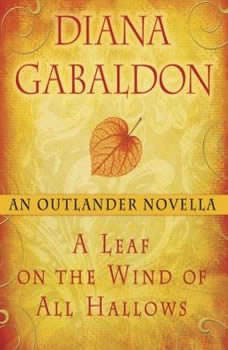 A Leaf on the Wind of All Hallows: An Outlander Novella An Outlander Novella, Diana Gabaldon