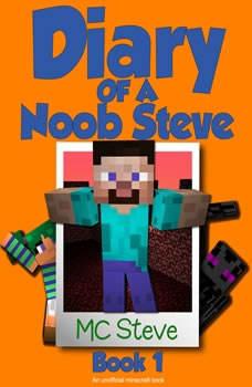 Minecraft: Diary of a Minecraft Noob Steve Book 1: Mysterious Fires (An Unofficial Minecraft Diary Book), MC Steve