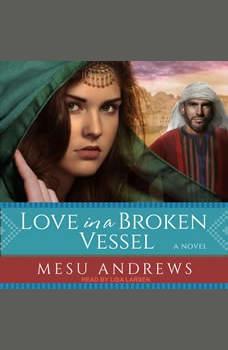 Love in a Broken Vessel: A Novel, Mesu Andrews