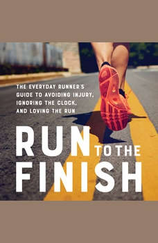 Run to the Finish: The Everyday Runner's Guide to Avoiding Injury, Ignoring the Clock, and Loving the Run, Amanda Brooks