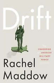 Drift: The Unmooring of American Military Power The Unmooring of American Military Power, Rachel Maddow