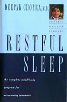 Restful Sleep: The Complete Mind/Body Program for Overcoming Insomnia, Deepak Chopra, M.D.
