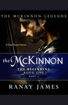 The McKinnon The Beginning: Book 1 Part 2  The McKinnon Legends (A Time Travel Series), Ranay James