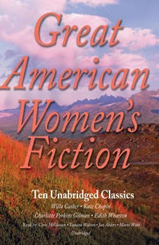Great American Womens Fiction: Ten Unabridged Classics, various authors