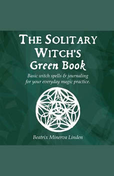 The solitary witch�s green book: Basic witch spells & journaling for your everyday magic practice, Beatrix Minerva Linden