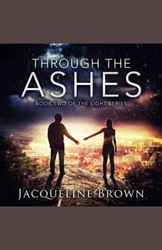Through the Ashes: Book 2 of The Light Series, Jacqueline Brown