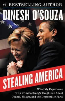 Stealing America: What My Experience with Criminal Gangs Taught Me About Obama, Hillary, and the Democratic Party, Dinesh D'Souza