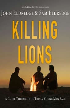 Killing Lions: A Guide Through the Trials Young Men Face, John Eldredge