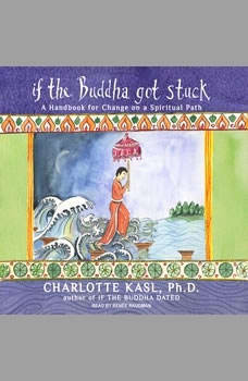 If the Buddha Got Stuck: A Handbook for Change on a Spiritual Path, Ph.D. Kasl