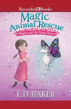 Magic Animal Rescue: Maggie and the Flying Horse, E.D. Baker