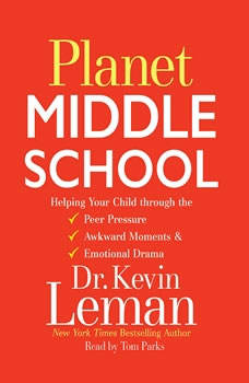 Planet Middle School: Helping Your Child through the Peer Pressure, Awkward Moments & Emotional Drama Helping Your Child through the Peer Pressure, Awkward Moments & Emotional Drama, Kevin Leman
