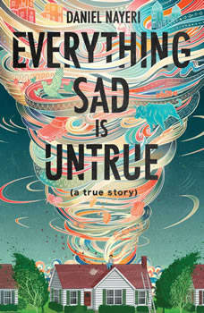 Everything Sad is Untrue: (a true story), Daniel Nayeri