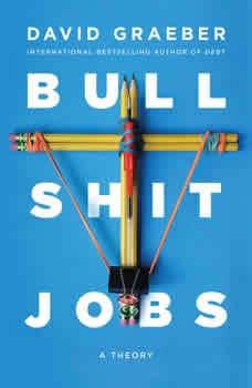 Bullshit Jobs: A Theory, David Graeber