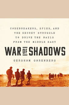 War of Shadows: Codebreakers, Spies, and the Secret Struggle to Drive the Nazis from the Middle East, Gershom Gorenberg