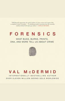 Forensics: What Bugs, Burns, Prints, DNA, and More Tell Us about Crime, Val McDermin
