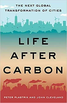 Life After Carbon: The Next Global Transformation of Cities The Next Global Transformation of Cities, Peter Plastrik